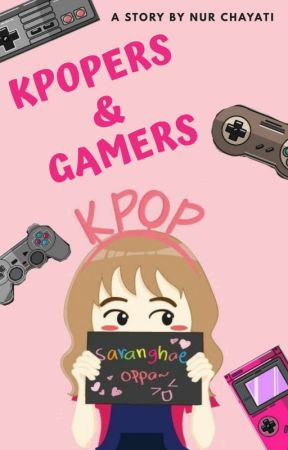 KPOPERS & GAMERS by Nur_Chayati