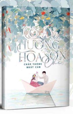 [HOÀN] Cô Ấy Là Hương Hoa Sơn Chi - Chấp Thông Nhất Căn by tieumanthauyeuboss