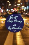 Just Keep Being as Bystander cover
