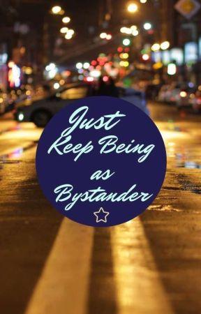 Just Keep Being as Bystander by Luri_mir