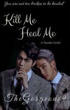 Kill Me Heal Me ||NamJin|| by TheGorgeous9