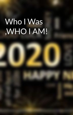 Who I Was ,WHO I AM! by user149676311839