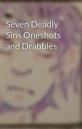 Seven Deadly Sins Oneshots and Drabbles by willing-infamy