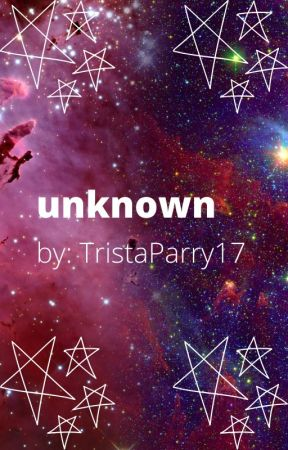 unknown by TristaParry17