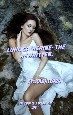LUNA CATHERINE 2 - THE REWRITTEN. by jolante424