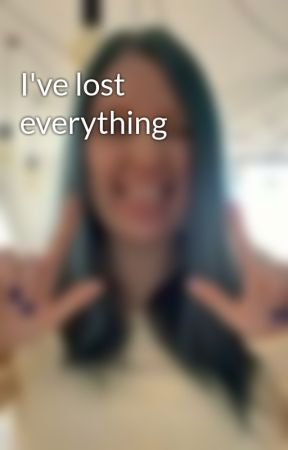 I've lost everything by LololovaX