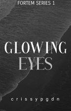 Glowing Eyes(Fortem Series 1. ONGOING) ni imaginativeg1rl