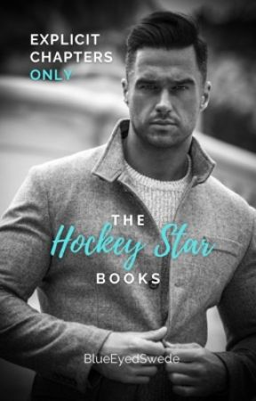EXPLICIT CHAPTERS for The Hockey Star books by BlueEyedSwede