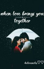 When love brings you together by hv-lovenotes