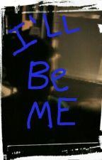I'll be me by DakotaEA