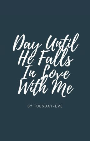 day until he falls in love with me [✔] by tuesday-eve