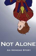 Not Alone (An Irondad Story) by ABucketOfPopcorn