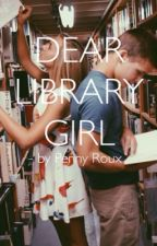 Dear Library Girl by pennyandpaper