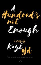 A Hundred's Not Enough by kaylyd