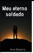 Meu eterno soldado  by anabeacarvieira