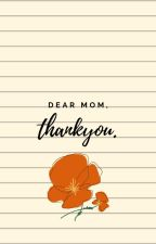 Dear Mom, Thank you by DelusionalMind247