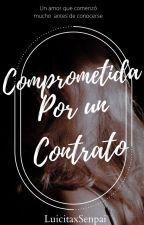 Comprometida  por un contrato  ©✓ (borrador) by luicitaxsenpai