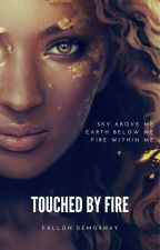 TOUCHED BY FIRE by FallonDeMornay