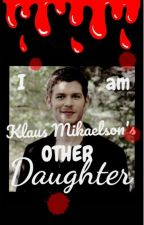I am Klaus Mikaelson's OTHER daughter  by Niklaus2001