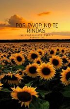 POR FAVOR NO TE RINDAS by AuroreJones26