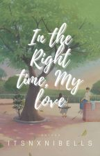In The Right Time, My love  by itsnxnibells