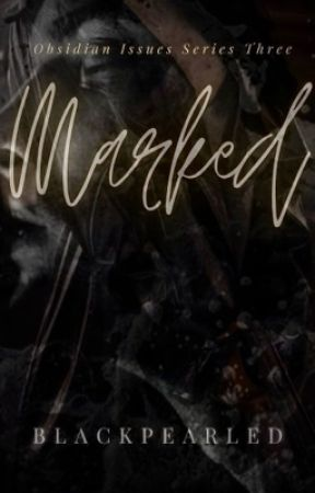 OBSIDIAN ISSUES SERIES 3: MARKED by blackpearled
