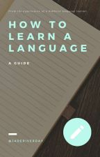 How to Learn a Language by JadeRiverDay