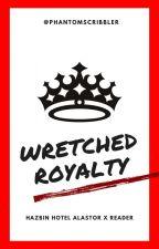 Wretched Royalty (Alastor x Reader) by phantomscribbler