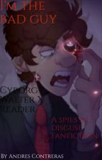 I'm The Bad Guy (Cyborg Walter X Reader) by Mexicanmustache900