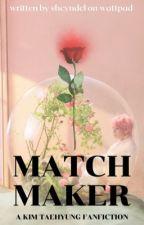 MATCHMAKER || K.TH ♕ by shcyndcl