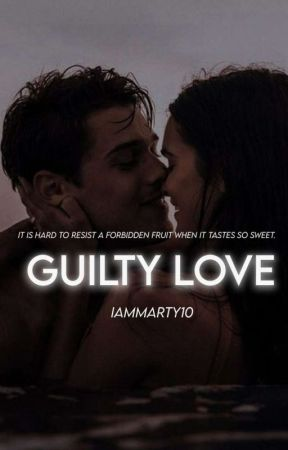 Guilty Love |COMPLETED| by iammarty10