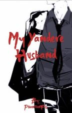 My Yandere Husband (yandere x reader) by PhantomFics