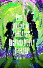 Portal jumping and lab coats??   Rick and Morty x reader by ilumofly83