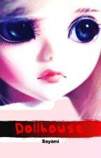 Dollhouse by SayaMiSaya
