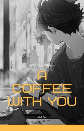 A Coffee With you [ On - Going ] by munchyxxxmunch