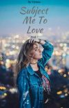 Subject Me To Love [Book Two] cover