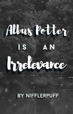 Albus Potter is  an Irrelevance by Nifflerpuff