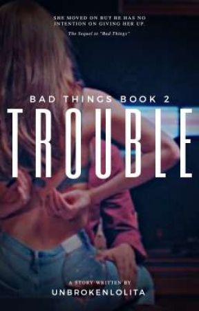 Trouble | Bad Things 2 by UnbrokenLolita