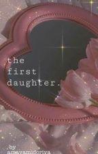 The First Daughter by amayamidoriya