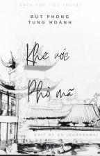 [BHTT - CĐ - Edit - Hoàn] Khế Ước Phò Mã - Bút Phong Tung Hoành by quansama