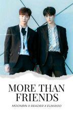 More Than Friends || Moonbin x Reader x Eunwoo by smiffy_