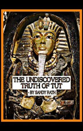 The Undiscovered Truth Of Tut by SandyTheWeirdWriter