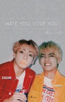 I HATE YOU, I LOVE YOU - VKOOK/ TAEKOOK