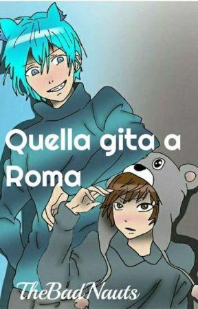 QUELLA GITA A ROMA -TheBadNauts/Strecico- by figliadiade06