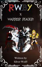 RWBY x Warrior Reader! by Rogue_Warrior1