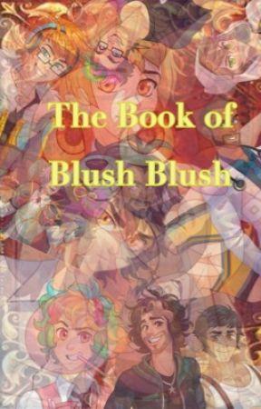 The Book of Blush Blush  by kaisatouwifey