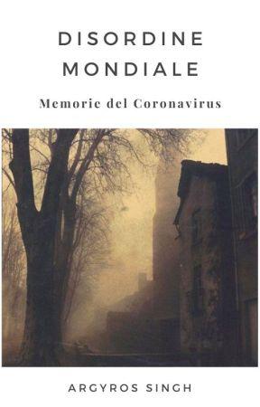 Disordine mondiale. Memorie del Coronavirus by argyrosingh