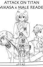 Attack on Titan Mikasa x Male reader by KeeganReaven