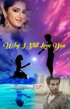 Why I still love you by sunaina312