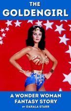 THE GOLDENGIRL - A Wonder Woman Fantasy Story by daralastarr